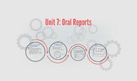 Unit 7: Oral Reports