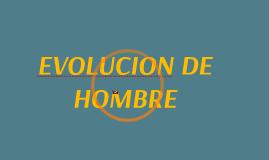 Copy of EVOLUCION DE HOMBRE