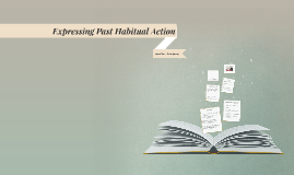 Expressing Past Habitual Action