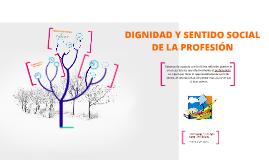 Copy of Dignidad y Sentido Social de la Profesión