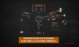 EXPORTACIÓN DE ENERGÍA ELÉCTRICA A CENTRO AMERICA