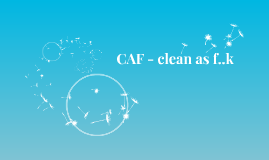 CAF - clean as f..k