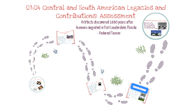 03.04 Central and South American Legacies and Contributions: Assesment