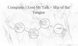 Compare: I Lost My Talk - Slip of the Tongue
