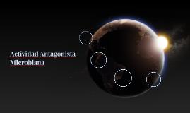 Actividad Antagonista Microbiana