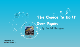 The Choice to Do It Over Again