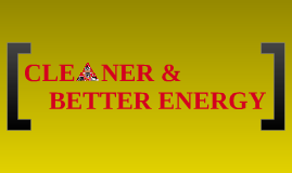 Cleaner & Better Energy