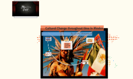Cultural Change throughout time in Mexico