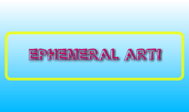 Ephemeral Art