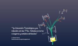 Copy of La Educación Tecnológica y las TIC