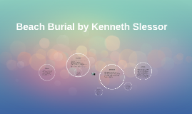 beach burial kenneth slessor essay The tools below enable you to 'flesh out' those ideas so that you will have a set of potential forms of evidence you can use to respond to essay questions both tools are similar so you should only need to use one of them - which ever one you prefer.