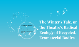 The Winter's Tale, or the Theatre's Radical Ecology of Recyc