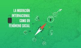 LA MIGRACIÓN INTERNACIONAL COMO UN FENÓMENO SOCIAL
