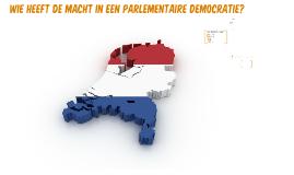 Copy of Wie heeft de macht in een parlementaire democratie?