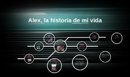Alex, la historia de mi vida