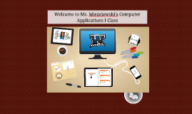 Welcome to Ms. Miezeiewski's Computer Applications I Class