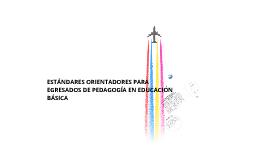 Copy of ESTÁNDARES ORIENTADORES PARA EGRESADOS DE PEDAGOGÍA EN EDUCACIÓN BÁSICA