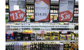 Proposed Minimum Alcohol Pricing Ireland- Why more is needed