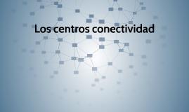 Los centros conectividad