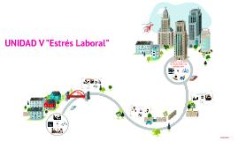 "Copy of UNIDAD V ""Estrés Laboral"""