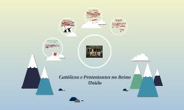 Copy of Católicos e Protestantes no Reino Unido