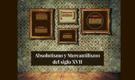 Copy of Absolutismo y Mercantilismo del siglo XVII