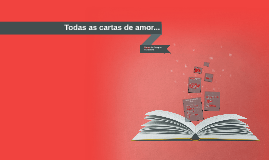 Todas as cartas de amor...