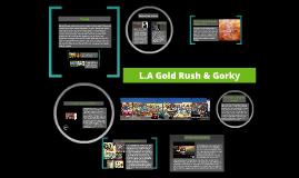 L.A Gold Rush & Gorky