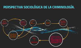 Copy of PERSPECTIVA SOCIOLOGICA DE LA CRIMINOLOGIA