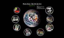 Photostory : My Life (So Far)