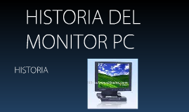 HISTORIA DEL MONITOR PC