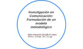 Investigación en Comunicción: Formulación de un modelo metod