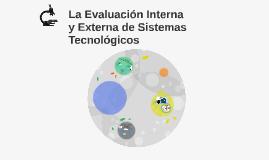 La Evaluación Interna y Externa de Sistemas Tecnológicos