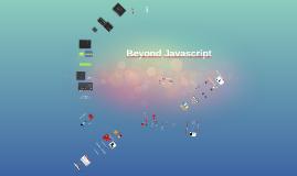 Beyond Javascript