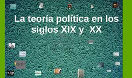 La teoría política en los siglos xix y  xx