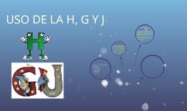 USO DE LA H, G Y J