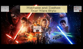 Hyphens and Dashes: Star Wars Style