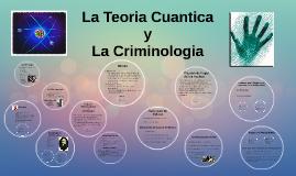 Copy of Teoria Cuantica y la Criminologia