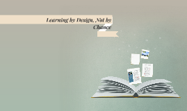 Learning by Design, Not by Chance