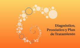 Diagnóstico, Pronóstico y Plan de Tratamiento