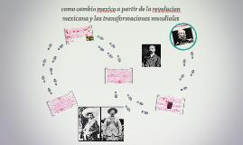 Copy of como cambio mexico a partir de la revolucion mexicana y las