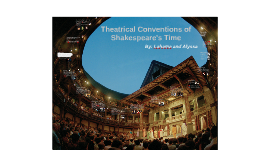 Copy of Theatrical Conventions of Shakespeare's Time