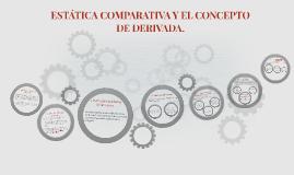 ESTÁTICA COMPARATIVA Y EL CONCEPTO DE DERIVADA.
