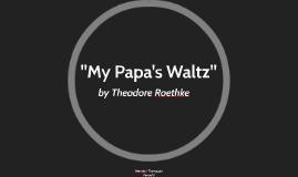 """""""My Papa's Waltz"""""""
