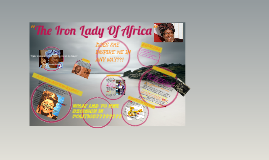 "Copy of ""The Iron Lady OF Africa"