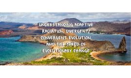 UNDERSTANDING ADAPTIVE RADIATION, DIVERGENT/CONVERGENT EVOLU
