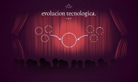 evolucion tecnologica.