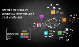 Copy of Rapport au savoir et approches pédagogiques à l'ère numérique