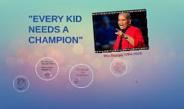 """EVERY KID NEEDS A CHAMPION"""