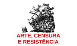 ARTE, CENSURA E RESISTÊNCIA